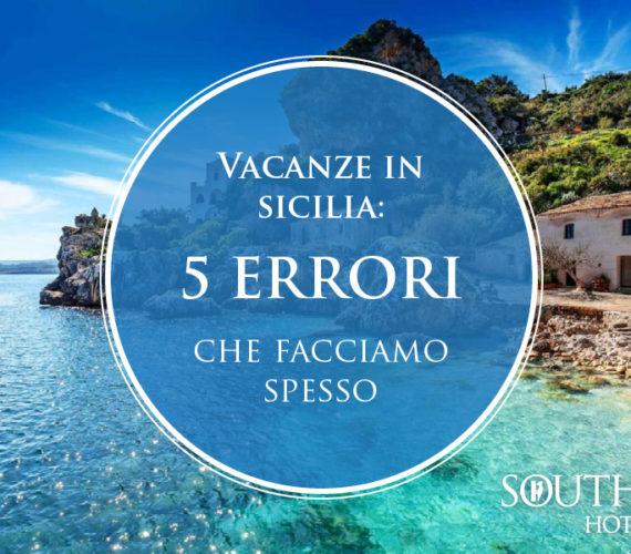 Vacanze in Sicilia: 5 errori che facciamo spesso